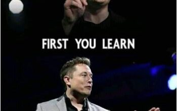 first you learn 350x220 - Some Wise Words From Elon Musk...
