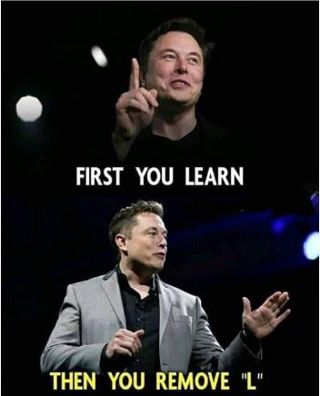 first you learn - Some Wise Words From Elon Musk...